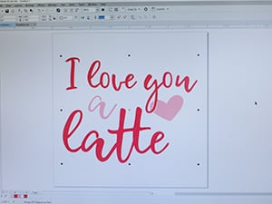 """The """"I Love You a Latte"""" cut file on a computer screen, ready to be cut"""